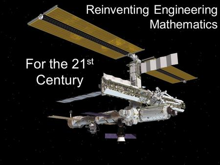 Reinventing Engineering Mathematics For the 21 st Century.