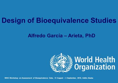 Design of Bioequivalence Studies Alfredo García – Arieta, PhD