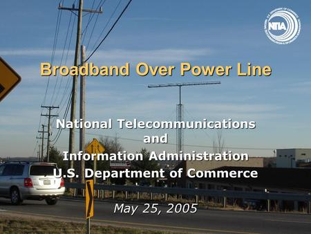 Broadband Over Power Line National Telecommunications and Information Administration U.S. Department of Commerce May 25, 2005.