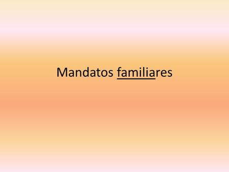 Mandatos familiares. Mandatos familiares afirmativos To form familiar commands, use the 3 rd person singular (él, ella, usted) form of the verb. – Ejemplo: