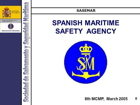 0 SPANISH MARITIME SAFETY AGENCY SASEMAR 8th MCMP, March 2005.
