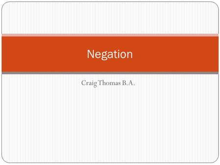 Craig Thomas B.A. Negation. What is an Affirmative Statement? You have already learned how to make simple affirmative statements. Ella habla inglés. She.