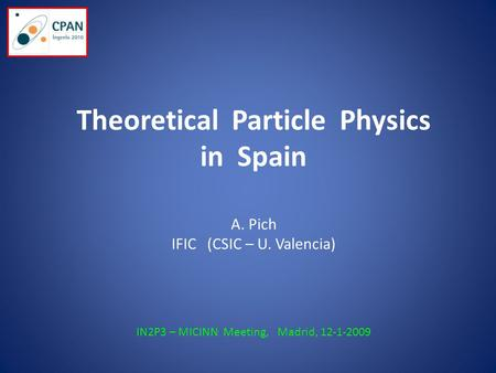 Theoretical Particle Physics in Spain A. Pich IFIC (CSIC – U. Valencia) IN2P3 – MICINN Meeting, Madrid, 12-1-2009.
