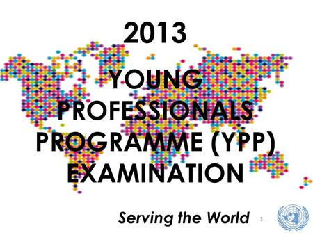 11 Serving the World 2013 YOUNG PROFESSIONALS PROGRAMME (YPP) EXAMINATION.