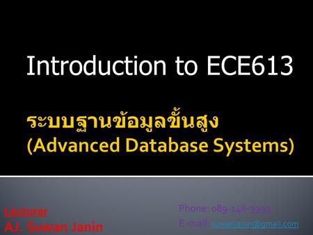 Introduction to ECE613 Lecturer AJ. Suwan Janin Phone: 089-148-3993