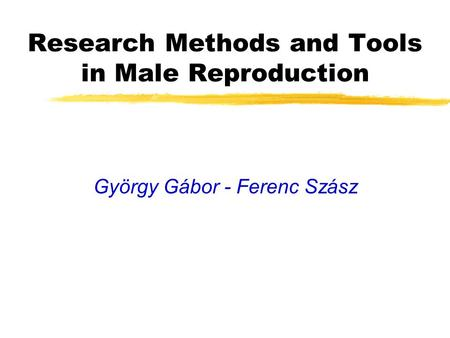 Research Methods and Tools in Male Reproduction György Gábor - Ferenc Szász.
