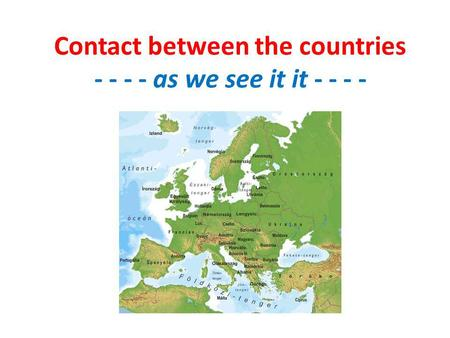 Contact between the countries - - - - as we see it it - - - -