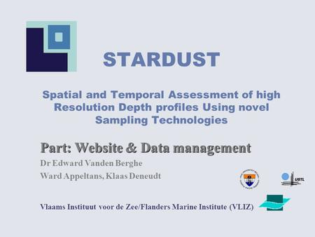 STARDUST Spatial and Temporal Assessment of high Resolution Depth profiles Using novel Sampling Technologies Vlaams Instituut voor de Zee/Flanders Marine.