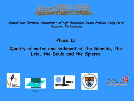 Phase II Quality of water and sediment of the Schelde, the Leie, the Deule and the Spierre Spatial and Temporal Assessment of high Resolution Depth Profiles.