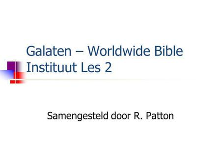 Galaten – Worldwide Bible Instituut Les 2 Samengesteld door R. Patton.