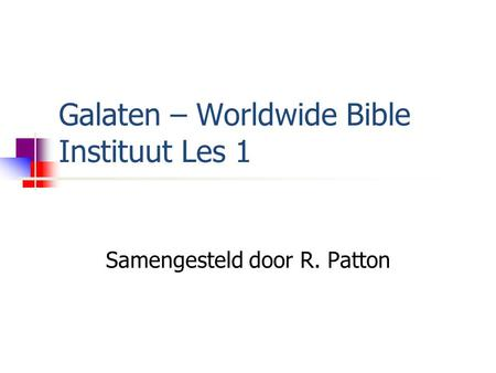 Galaten – Worldwide Bible Instituut Les 1 Samengesteld door R. Patton.