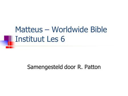 Matteus – Worldwide Bible Instituut Les 6 Samengesteld door R. Patton.