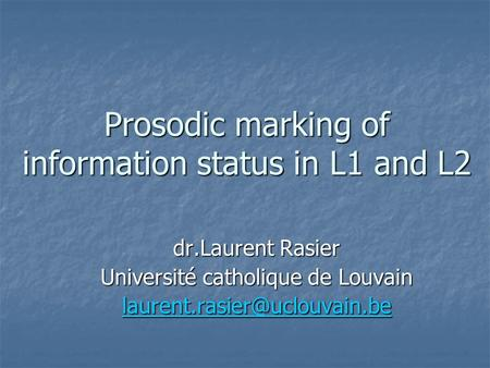 Prosodic marking of information status in L1 and L2 dr.Laurent Rasier Université catholique de Louvain