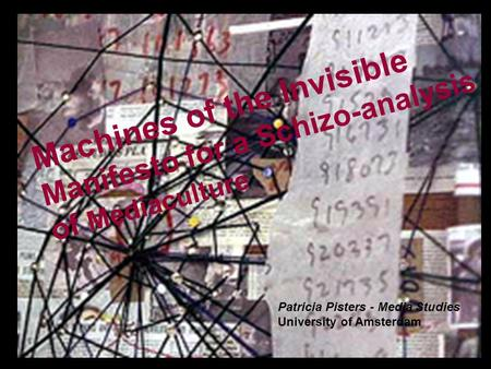 Schizo-Manifesto voor Mediacultuur Patricia Pisters - Media Studies University of Amsterdam Machines of the Invisible Manifesto for a Schizo-analysis of.
