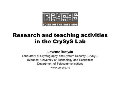 Research and teaching activities in the CrySyS Lab Levente Buttyán Laboratory of Cryptography and System Security (CrySyS) Budapest University of Technology.