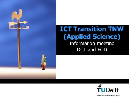 ICT Transition TNW (Applied Science) Information meeting DCT and FOD.