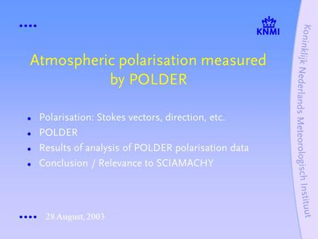 Atmospheric polarisation measured by POLDER Polarisation: Stokes vectors, direction, etc. POLDER Results of analysis of POLDER polarisation data Conclusion.