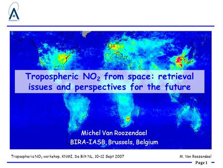 Page 1 Tropospheric NO 2 workshop, KNMI, De Bilt NL, 10-12 Sept 2007M. Van Roozendael Tropospheric NO 2 from space: retrieval issues and perspectives for.