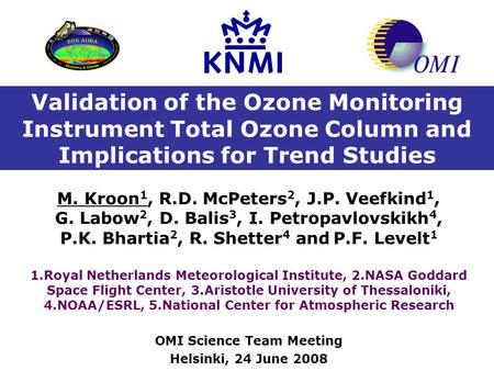 Validation of the Ozone Monitoring Instrument Total Ozone Column and Implications for Trend Studies M. Kroon 1, R.D. McPeters 2, J.P. Veefkind 1, G. Labow.