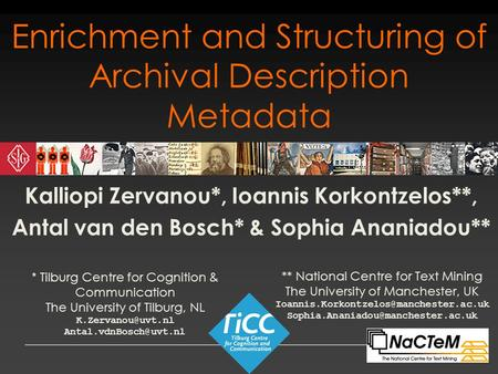 Enrichment and Structuring of Archival Description Metadata Kalliopi Zervanou*, Ioannis Korkontzelos**, Antal van den Bosch* & Sophia Ananiadou** * Tilburg.