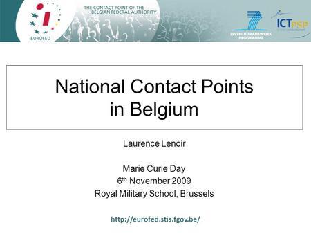 National Contact Points in Belgium Laurence Lenoir Marie Curie Day 6 th November 2009 Royal Military School, Brussels.