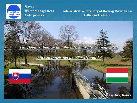 Slovak Water Management Enterprise s.e. The floods valuation and the internal water management at the channels net on VSN III and IV Administrative territory.