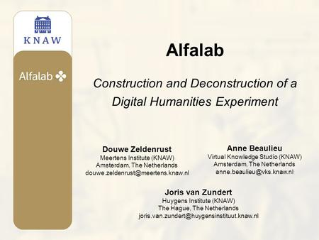 Alfalab Construction and Deconstruction of a Digital Humanities Experiment Joris van Zundert Huygens Institute (KNAW) The Hague, The Netherlands