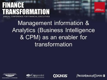 Management information & Analytics (Business Intelligence & CPM) as an enabler for transformation.