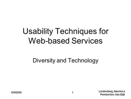 Lindenberg, Neerincx Pemberton, Van Dijk CHI20001 Usability Techniques for Web-based Services Diversity and Technology.