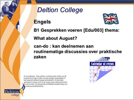 Deltion College Engels B1 Gesprekken voeren [Edu/003] thema: What about August? can-do : kan deelnemen aan routinematige discussies over praktische zaken.