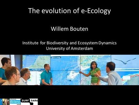 The evolution of e-Ecology Willem Bouten Institute for Biodiversity and Ecosystem Dynamics University of Amsterdam.