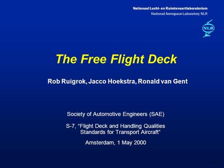 "Nationaal Lucht- en Ruimtevaartlaboratorium National Aerospace Laboratory NLR DXXX-1A The Free Flight Deck Society of Automotive Engineers (SAE) S-7, ""Flight."