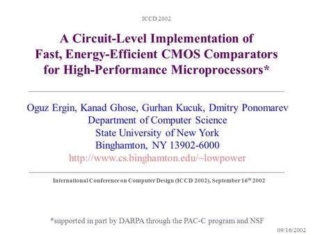09/16/2002 ICCD 2002 A Circuit-Level Implementation of Fast, Energy-Efficient CMOS Comparators for High-Performance Microprocessors* *supported in part.