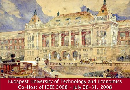 1 Budapest University of Technology and Economics Co-Host of ICEE 2008 – July 28-31, 2008.