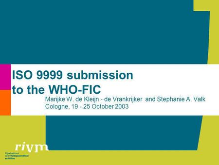 ISO 9999 submission to the WHO-FIC Marijke W. de Kleijn - de Vrankrijker and Stephanie A. Valk Cologne, 19 - 25 October 2003.