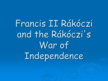 Francis II Rákóczi and the Rákóczi's War of Independence.