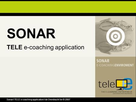 Sonar l TELE e-coaching application l de Overdracht bv © 2007 SONAR TELE e-coaching application.