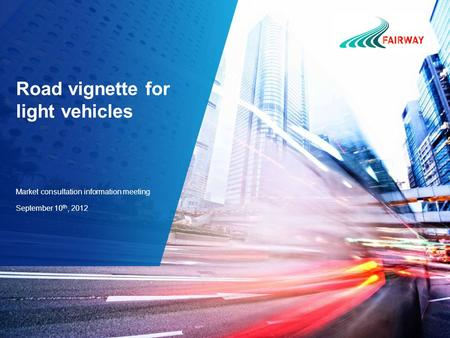 Road vignette for light vehicles Market consultation information meeting September 10 th, 2012.