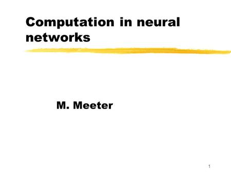 1 Computation in neural networks M. Meeter. 2 Perceptron learning problem Input Patterns Desired output [+1, +1, -1, -1] [+1, -1, +1] [-1, -1, +1, +1]