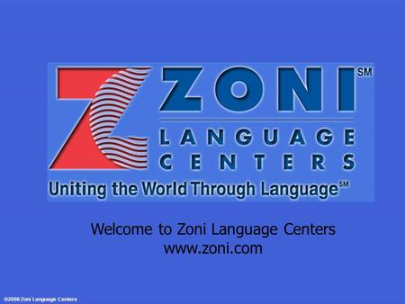 Welcome to Zoni Language Centers www.zoni.com ©2008 Zoni Language Centers.