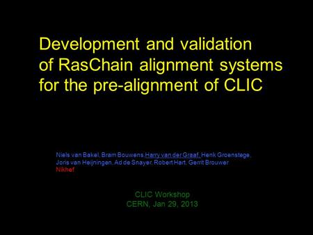 Development and validation of RasChain alignment systems for the pre-alignment of CLIC Niels van Bakel, Bram Bouwens,Harry van der Graaf, Henk Groenstege,