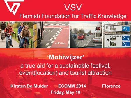 VSV Flemish Foundation for Traffic Knowledge ' Mobiwijzer ' a true aid for a sustainable festival, event(location) and tourist attraction Kirsten De Mulder.