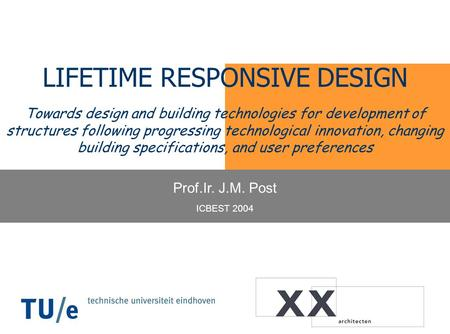 LIFETIME RESPONSIVE DESIGN Towards design and building technologies for development of structures following progressing technological innovation, changing.