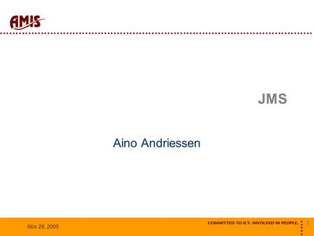 1 Nov 29, 2005 JMS Aino Andriessen. 2 Nov 29, 2005 Messaging a-synchrone communicatie Publish-Subscribe Messaging Point-To-Point Messaging.