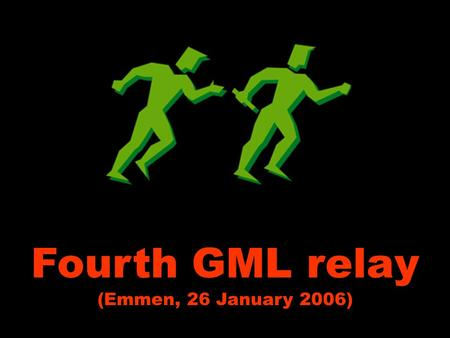 Fourth GML relay (Emmen, 26 January 2006) Fourth GML relay (Emmen, 26 January 2006)
