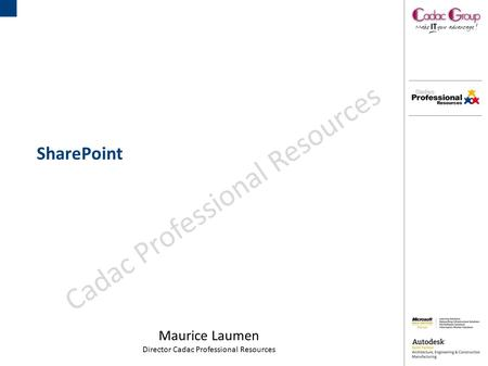 SharePoint Maurice Laumen Director Cadac Professional Resources Cadac Professional Resources.