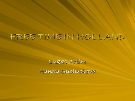 FREE TIME IN HOLLAND Lukas Artim Hanka Suchackova.