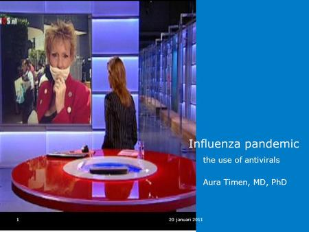 120 januari 2011 Influenza pandemic the use of antivirals Aura Timen, MD, PhD.