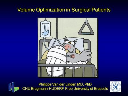 Volume Optimization in Surgical Patients Philippe Van der Linden MD, PhD CHU Brugmann-HUDERF, Free University of Brussels.