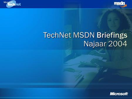 TechNet MSDN Briefings Najaar 2004 TechNet MSDN Briefings Najaar 2004.